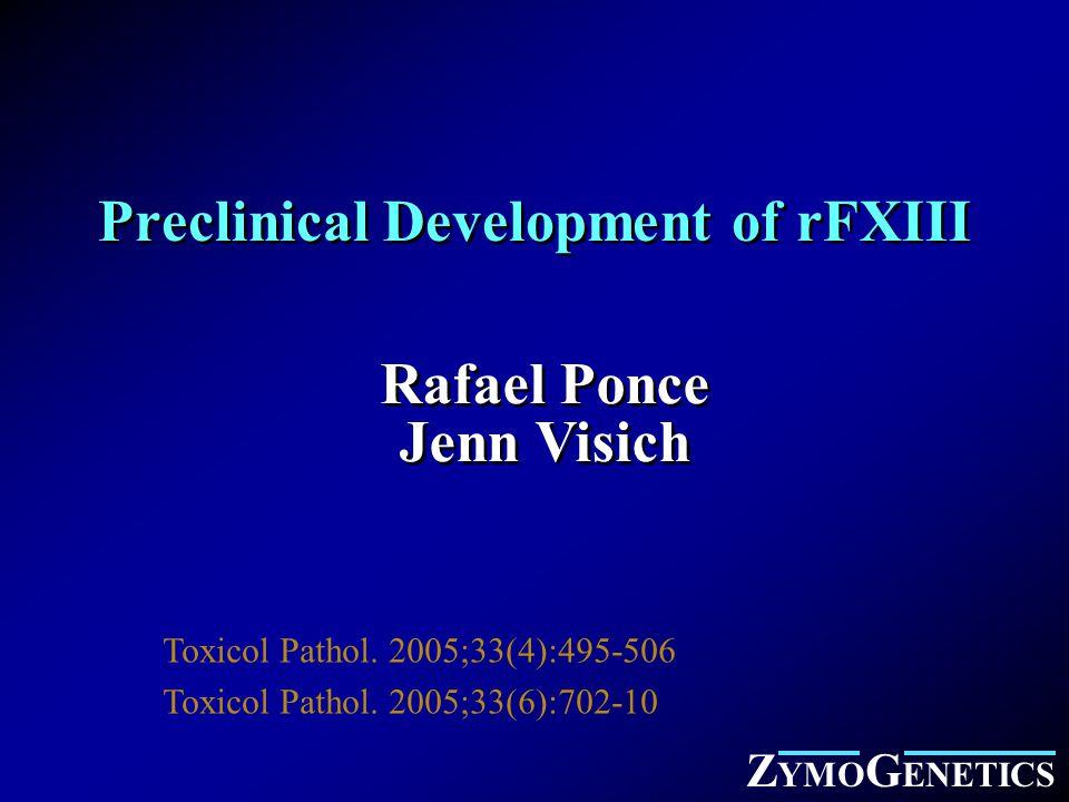 Preclinical Development of rFXIII Rafael Ponce Jenn Visich Rafael Ponce Jenn Visich Z YMO G ENETICS Toxicol Pathol.
