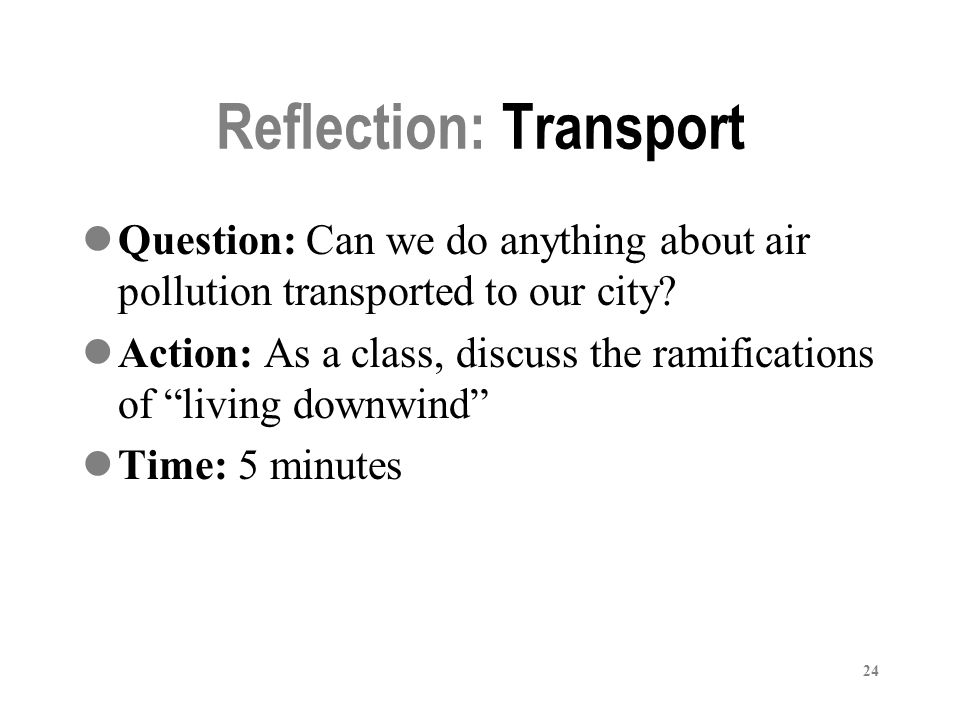 24 Reflection: Transport Question: Can we do anything about air pollution transported to our city.