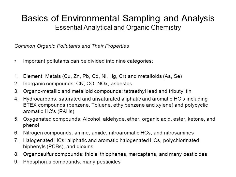 Basics of Environmental Sampling and Analysis Essential Analytical and Organic Chemistry Common Organic Pollutants and Their Properties Important pollutants can be divided into nine categories: 1.