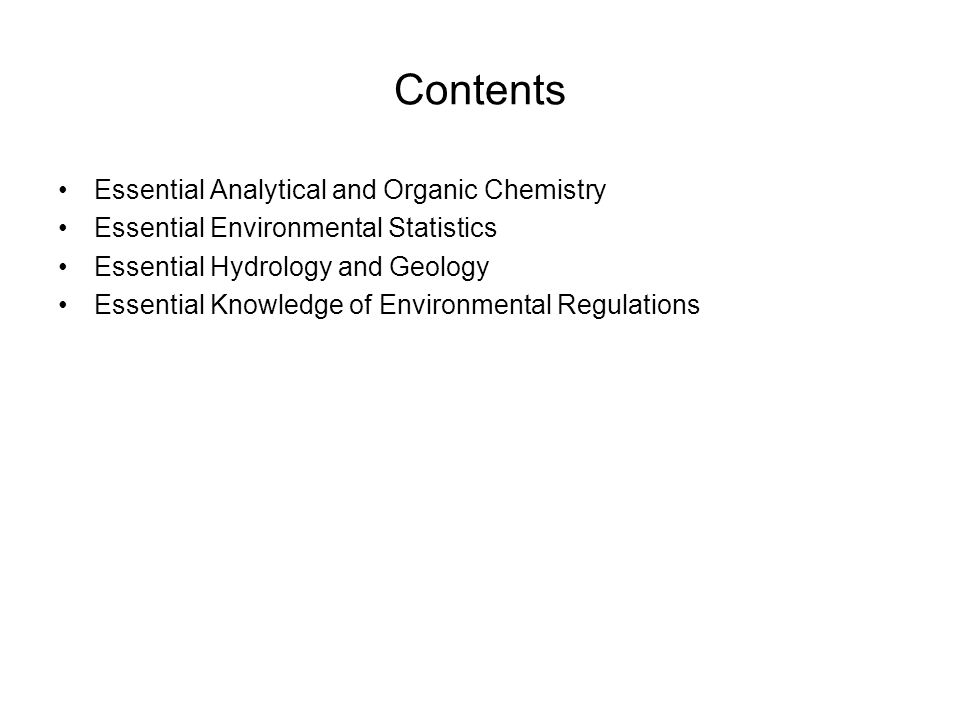 Contents Essential Analytical and Organic Chemistry Essential Environmental Statistics Essential Hydrology and Geology Essential Knowledge of Environmental Regulations