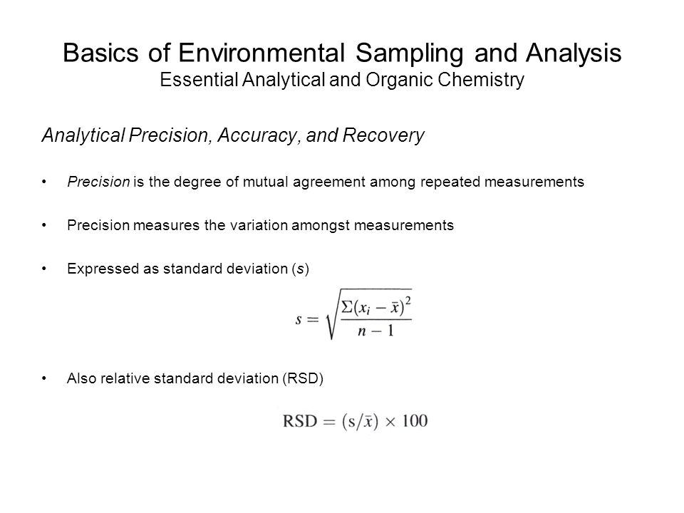 Basics of Environmental Sampling and Analysis Essential Analytical and Organic Chemistry Analytical Precision, Accuracy, and Recovery Precision is the