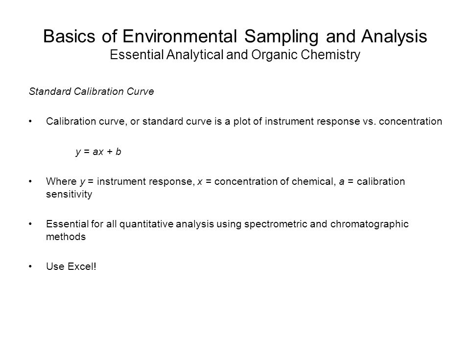 Basics of Environmental Sampling and Analysis Essential Analytical and Organic Chemistry Standard Calibration Curve Calibration curve, or standard curve is a plot of instrument response vs.
