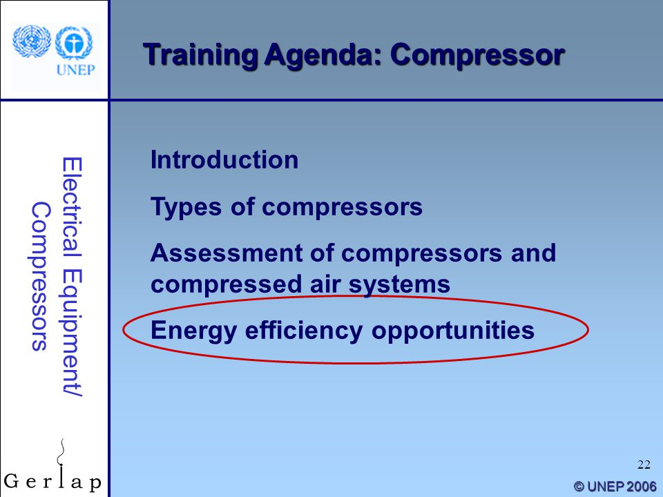 22 © UNEP 2006 Training Agenda: Compressor Electrical Equipment/ Compressors Introduction Types of compressors Assessment of compressors and compresse