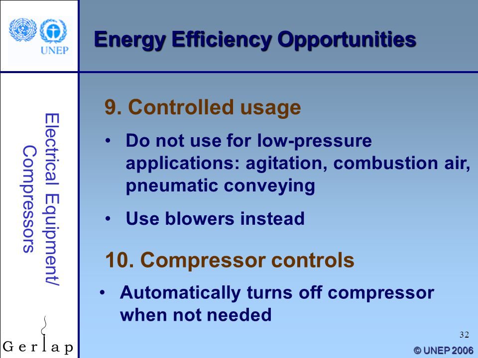 32 © UNEP 2006 9. Controlled usage Electrical Equipment/ Compressors Do not use for low-pressure applications: agitation, combustion air, pneumatic co