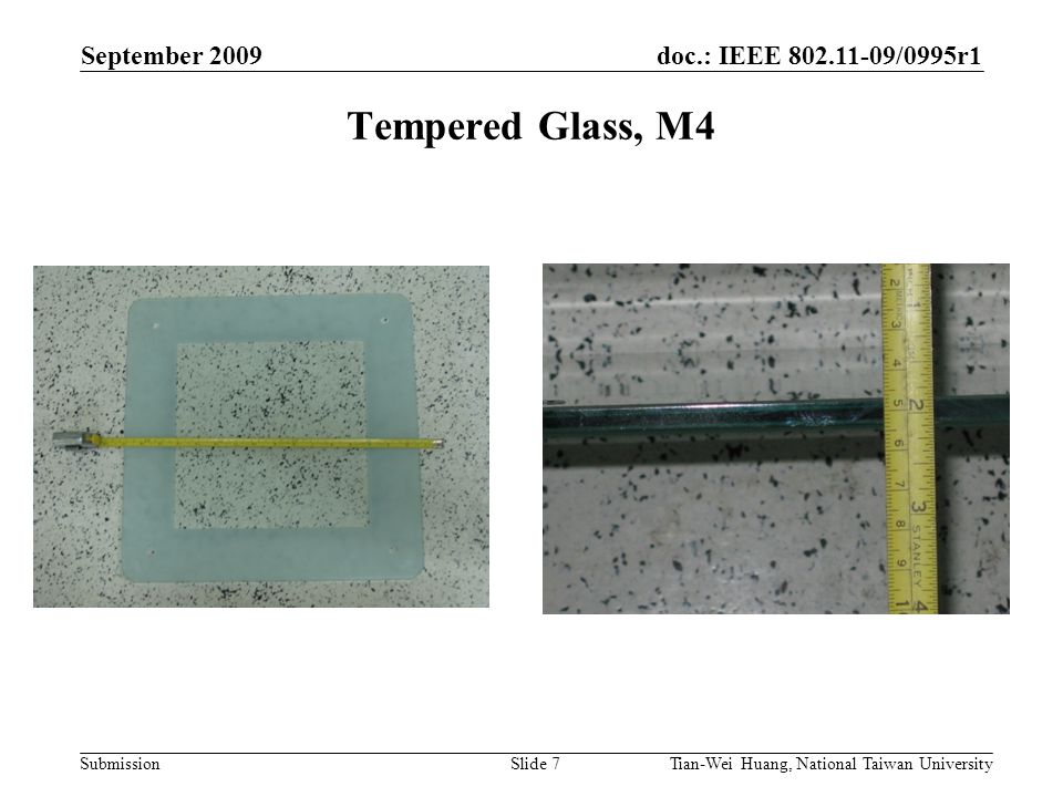 doc.: IEEE 802.11-09/0995r1 Submission September 2009 Tian-Wei Huang, National Taiwan UniversitySlide 7 Tempered Glass, M4