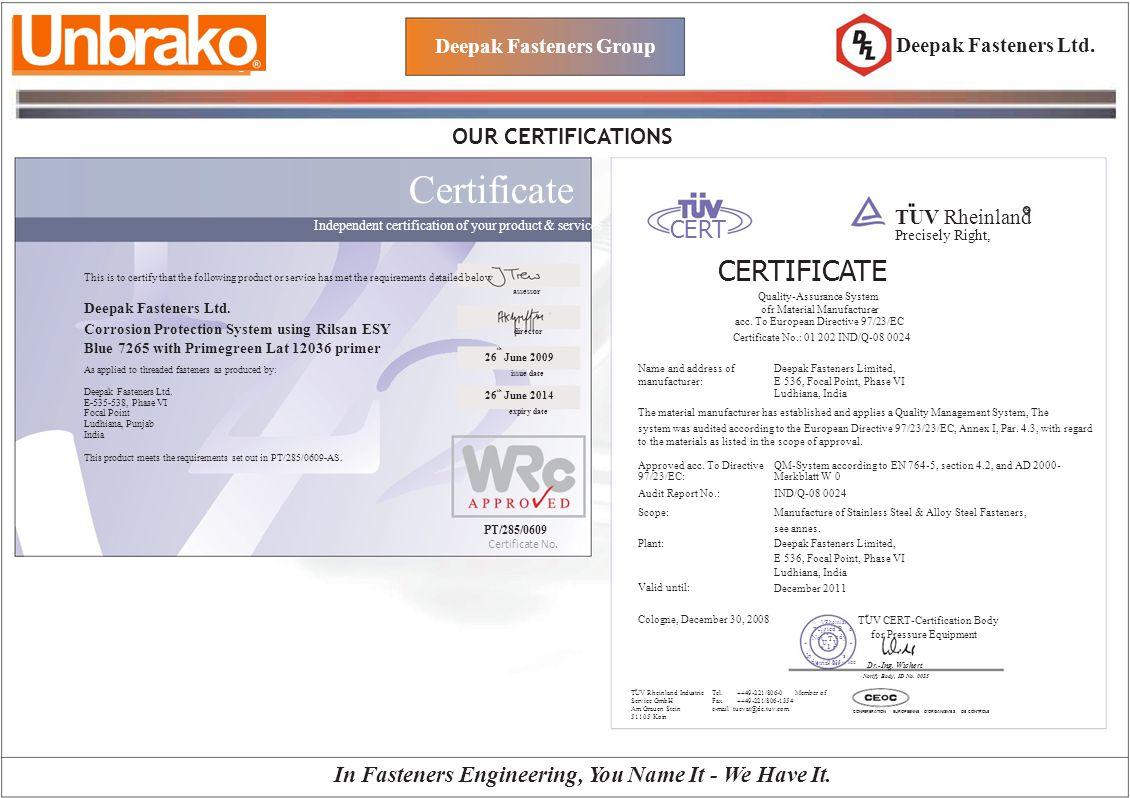 Not od y In s ® R TU ied B d.. VRheinlan if U V.. T 1 strial Ser v Deepak Fasteners Group OUR CERTIFICATIONS Deepak Fasteners Ltd. Certificate Indepen
