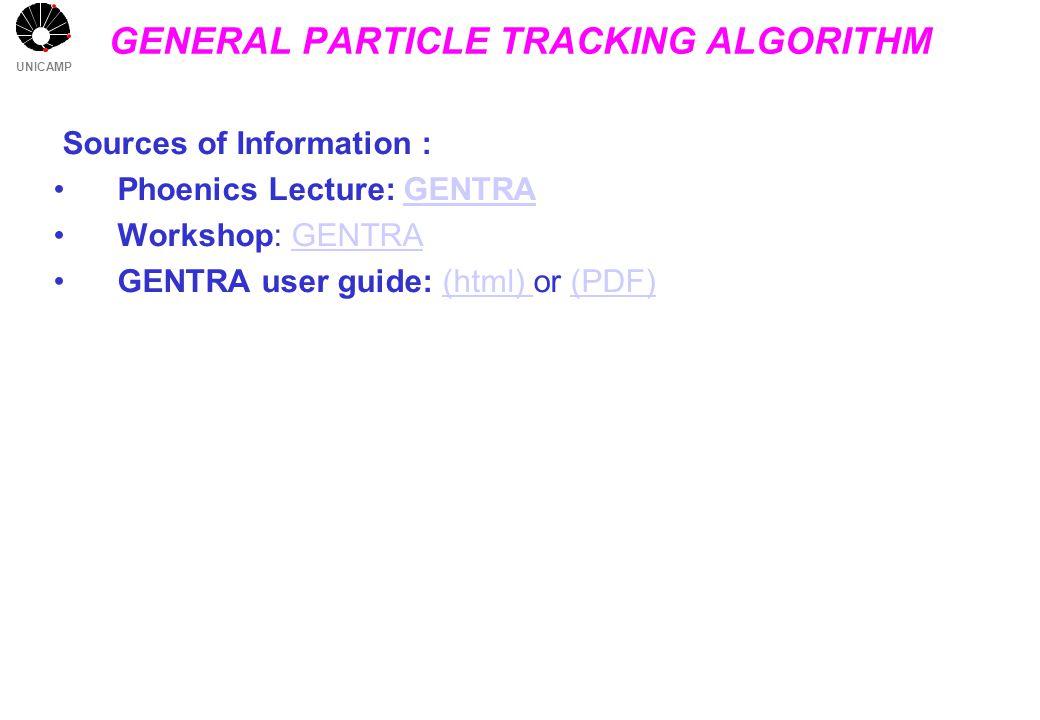 UNICAMP GENERAL PARTICLE TRACKING ALGORITHM Sources of Information : Phoenics Lecture: GENTRAGENTRA Workshop: GENTRAGENTRA GENTRA user guide: (html) o