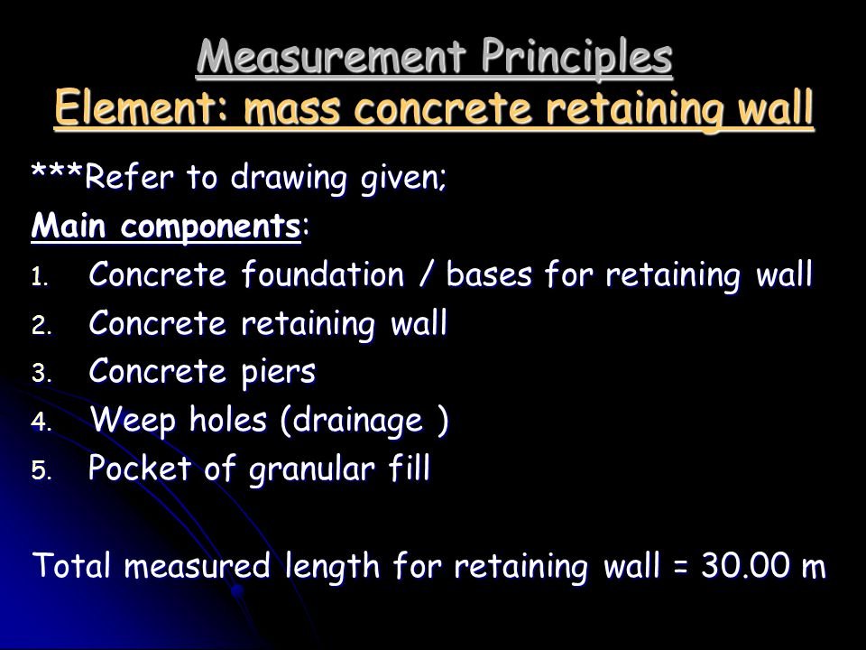 Measurement Principles Element: mass concrete retaining wall ***Refer to drawing given; Main components: 1. Concrete foundation / bases for retaining