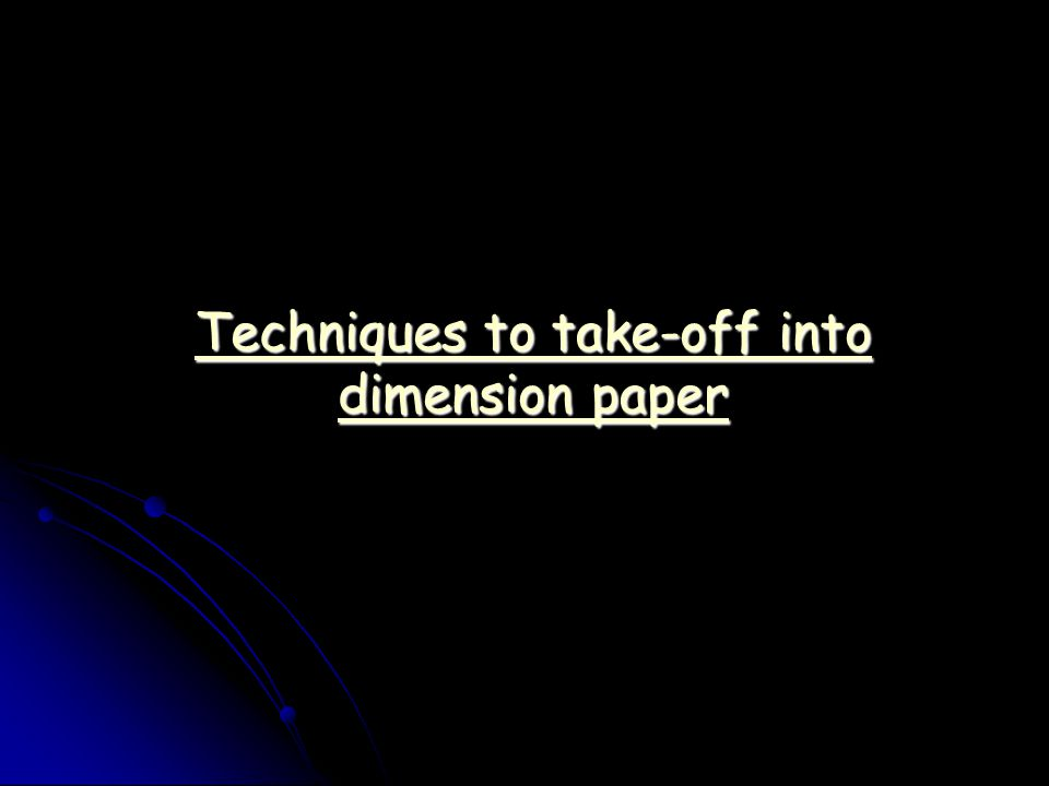 Techniques to take-off into dimension paper Techniques to take-off into dimension paper