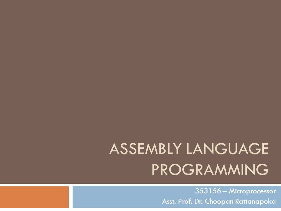 ASSEMBLY LANGUAGE PROGRAMMING 353156 – Microprocessor Asst. Prof. Dr. Choopan Rattanapoka