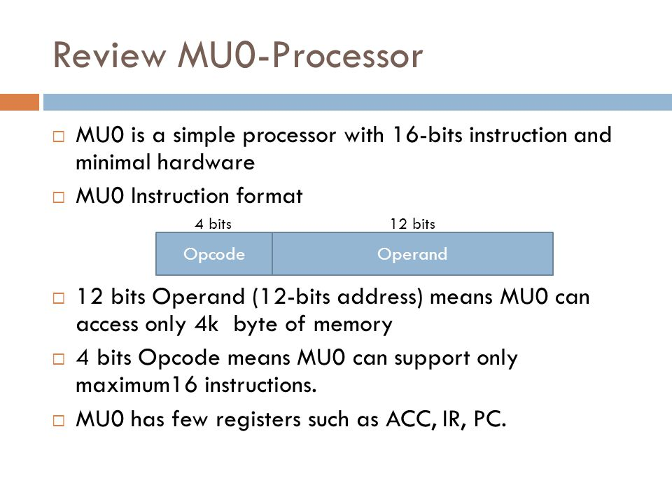 How to improve MU0  Larger address space if we use 16-bit or 32-bit or wider address bus, we can access more memory.