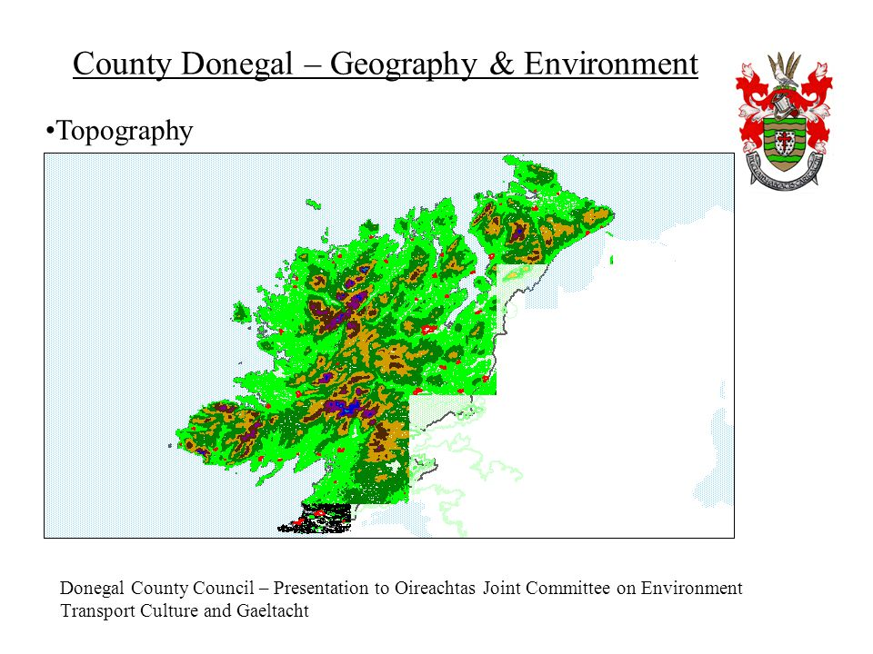 Donegal County Council – Presentation to Oireachtas Joint Committee on Environment Transport Culture and Gaeltacht County Donegal – Geography & Enviro