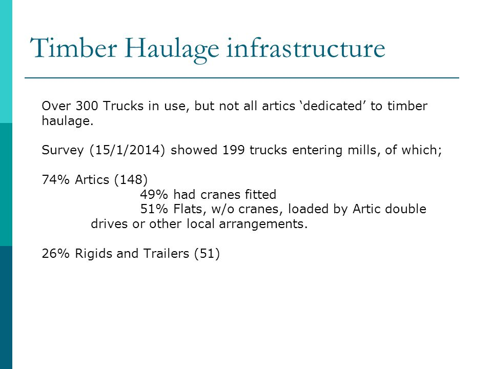 Timber Haulage infrastructure Over 300 Trucks in use, but not all artics 'dedicated' to timber haulage.
