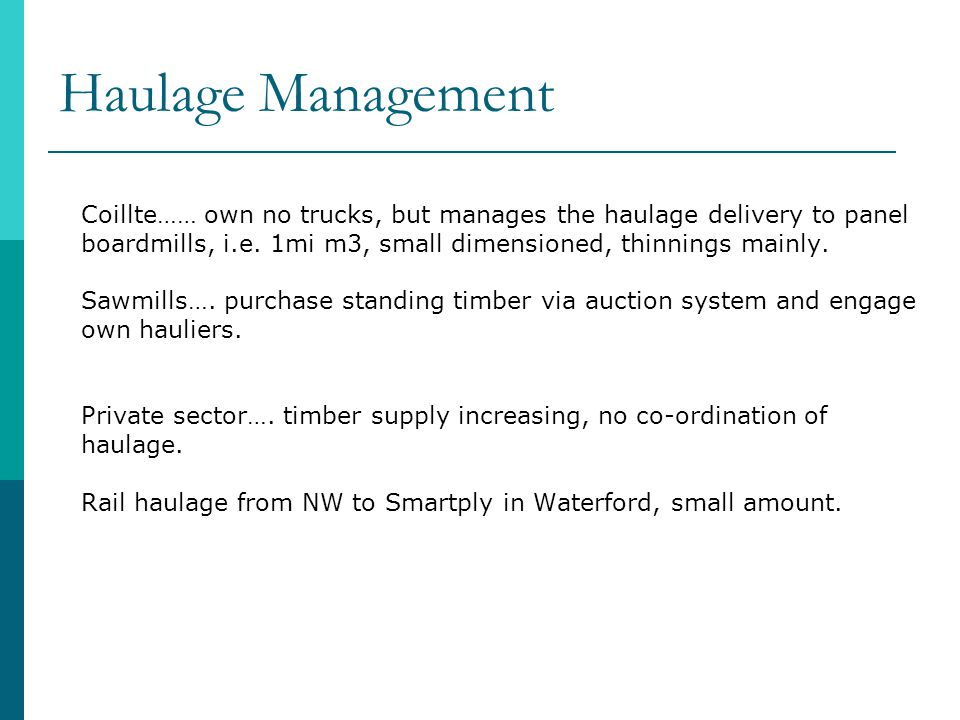 Haulage Management Coillte…… own no trucks, but manages the haulage delivery to panel boardmills, i.e.