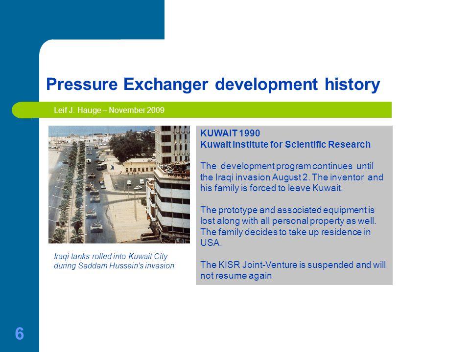 6 Pressure Exchanger development history KUWAIT 1990 Kuwait Institute for Scientific Research The development program continues until the Iraqi invasion August 2.