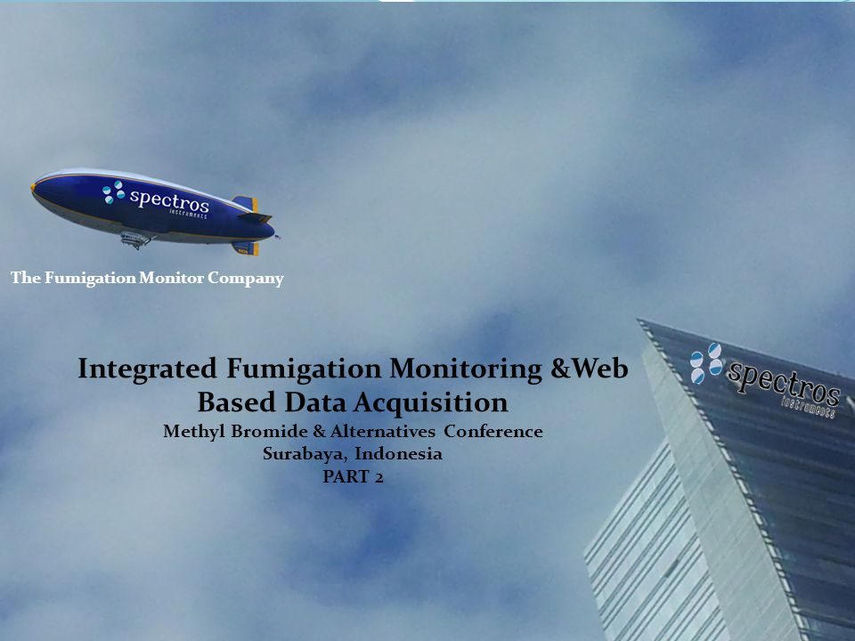 The Fumigation Monitor Company Integrated Fumigation Monitoring &Web Based Data Acquisition Methyl Bromide & Alternatives Conference Surabaya, Indonesia PART 2