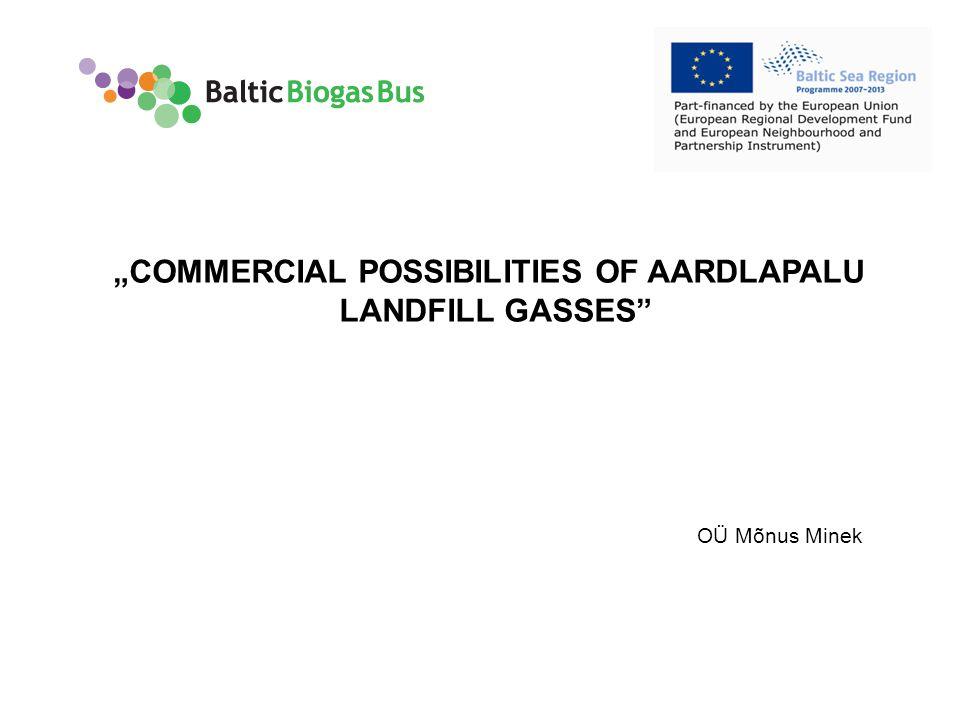 "www.balticbiogasbus.eu1 OÜ Mõnus Minek ""COMMERCIAL POSSIBILITIES OF AARDLAPALU LANDFILL GASSES"""