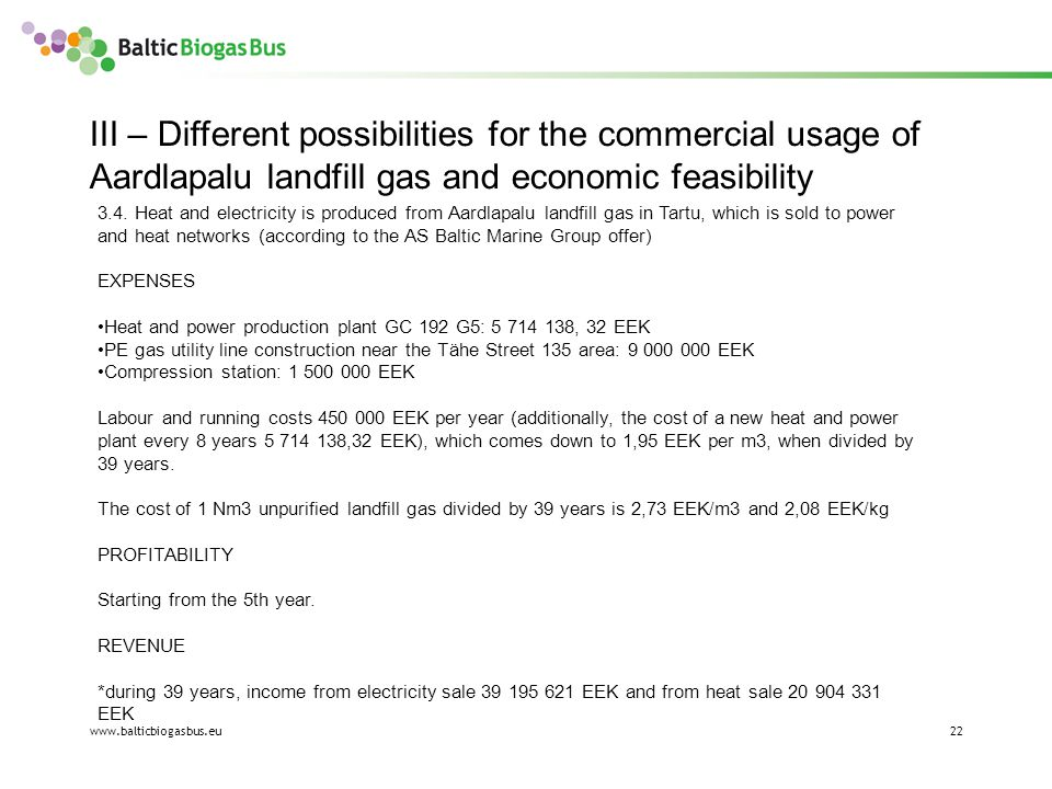 www.balticbiogasbus.eu22 III – Different possibilities for the commercial usage of Aardlapalu landfill gas and economic feasibility 3.4.