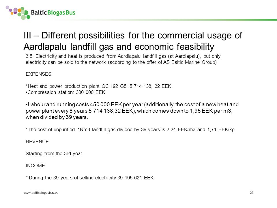 www.balticbiogasbus.eu23 3.5. Electricity and heat is produced from Aardlapalu landfill gas (at Aardlapalu), but only electricity can be sold to the n