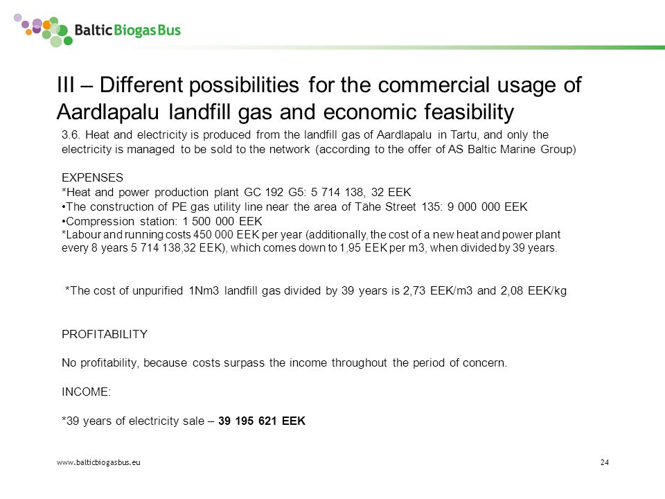 www.balticbiogasbus.eu24 III – Different possibilities for the commercial usage of Aardlapalu landfill gas and economic feasibility 3.6.