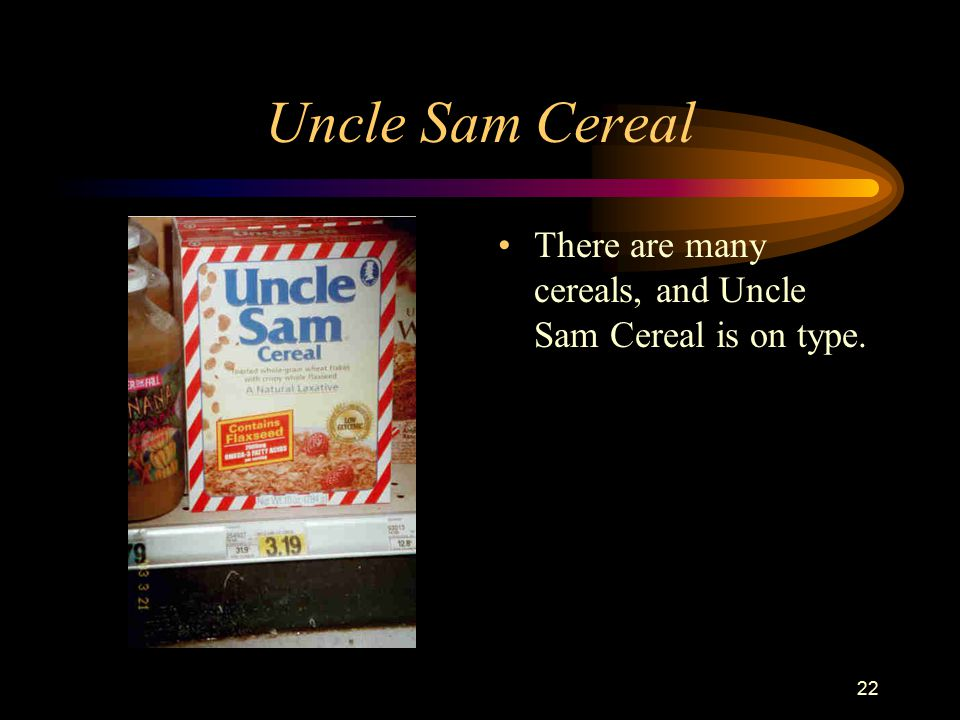 22 Uncle Sam Cereal There are many cereals, and Uncle Sam Cereal is on type.
