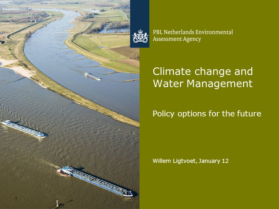 Willem Ligtvoet, January 12 Climate Change and Water Management 2 Climate change – dealing with uncertainties  Temperature rise  Sea level rise  Precipitation patterns  River discharges – averages and peak discharges  Storm surges and hurricanes