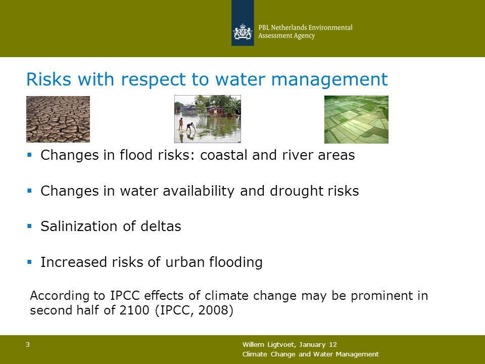Willem Ligtvoet, January 12 Climate Change and Water Management 3 Risks with respect to water management  Changes in flood risks: coastal and river a
