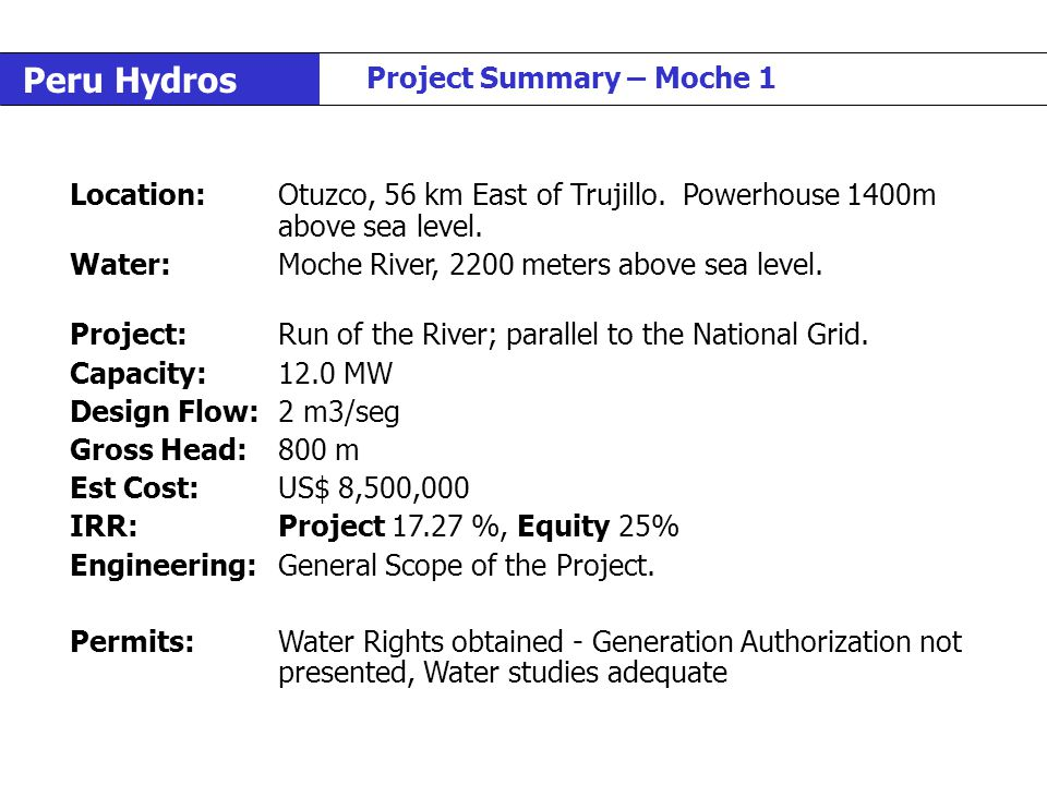 Peru Hydros Project Summary – Moche 1 Location:Otuzco, 56 km East of Trujillo. Powerhouse 1400m above sea level. Water:Moche River, 2200 meters above