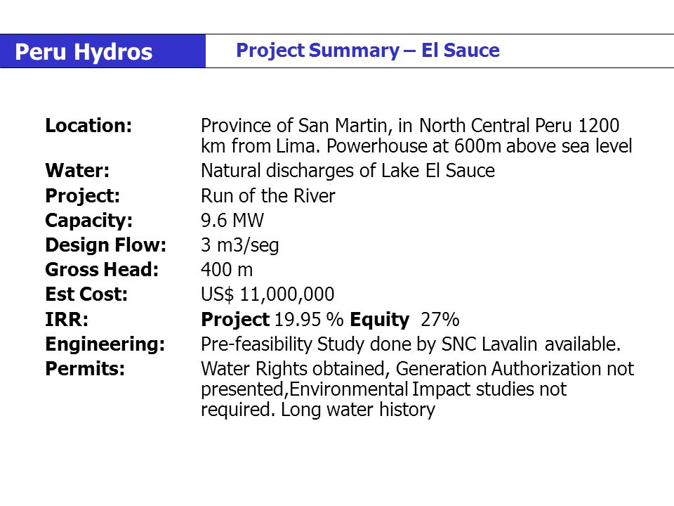Peru Hydros Project Summary – El Sauce Location:Province of San Martin, in North Central Peru 1200 km from Lima. Powerhouse at 600m above sea level Wa