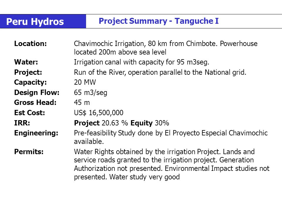 Peru Hydros Project Summary - Tanguche I Location:Chavimochic Irrigation, 80 km from Chimbote. Powerhouse located 200m above sea level Water:Irrigatio