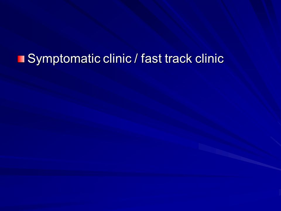 Symptomatic clinic / fast track clinic