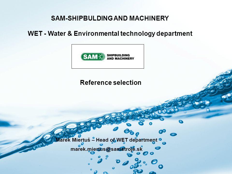 Page 1 SAM-WET SAM-SHIPBULDING AND MACHINERY WET - Water & Environmental technology department Marek Miertuš – Head of WET department marek.miertus@sa