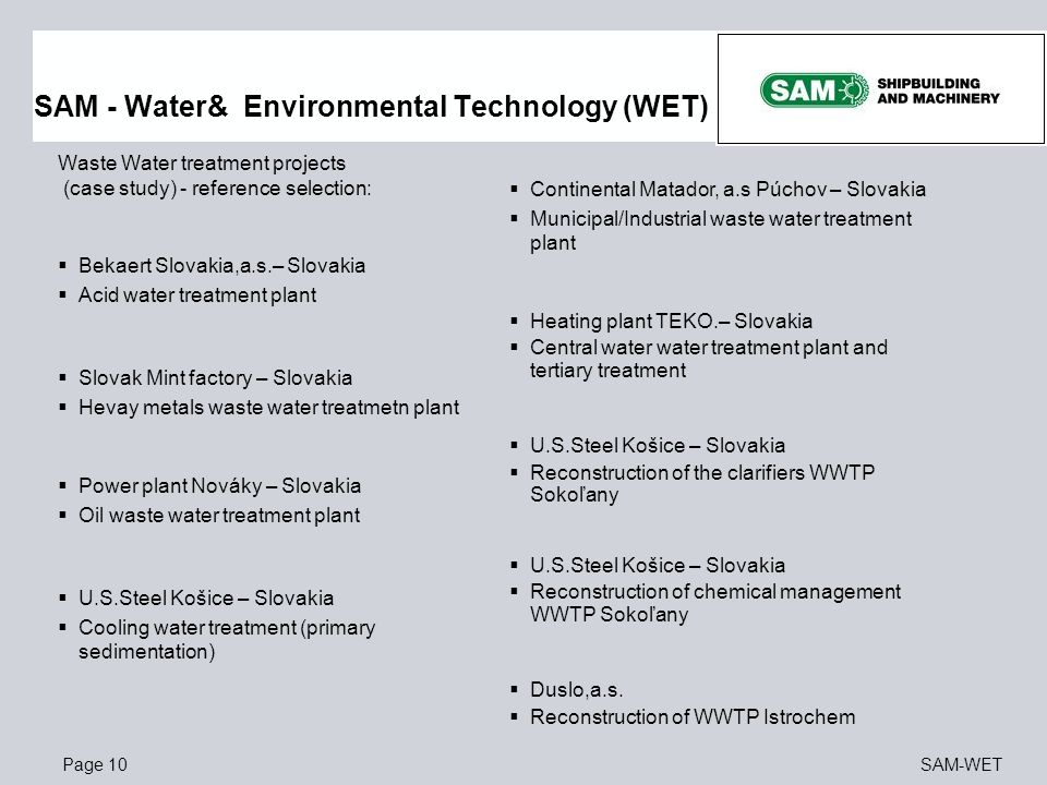 Page 10SAM-WET Waste Water treatment projects (case study) - reference selection:  Bekaert Slovakia,a.s.– Slovakia  Acid water treatment plant  Slo