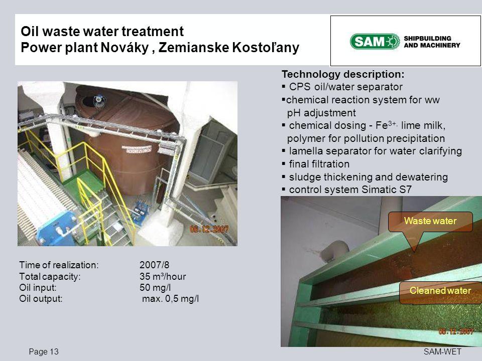 Page 13SAM-WET Oil waste water treatment Power plant Nováky, Zemianske Kostoľany Cleaned water Waste water Technology description:  CPS oil/water sep