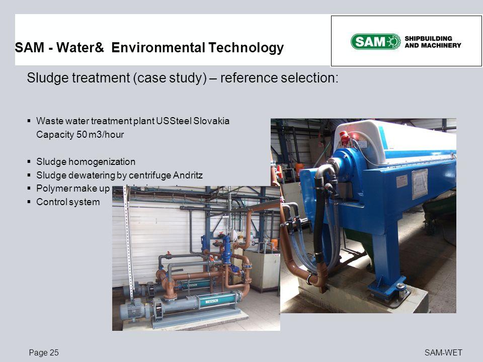 Page 25SAM-WET Sludge treatment (case study) – reference selection:  Waste water treatment plant USSteel Slovakia Capacity 50 m3/hour  Sludge homoge