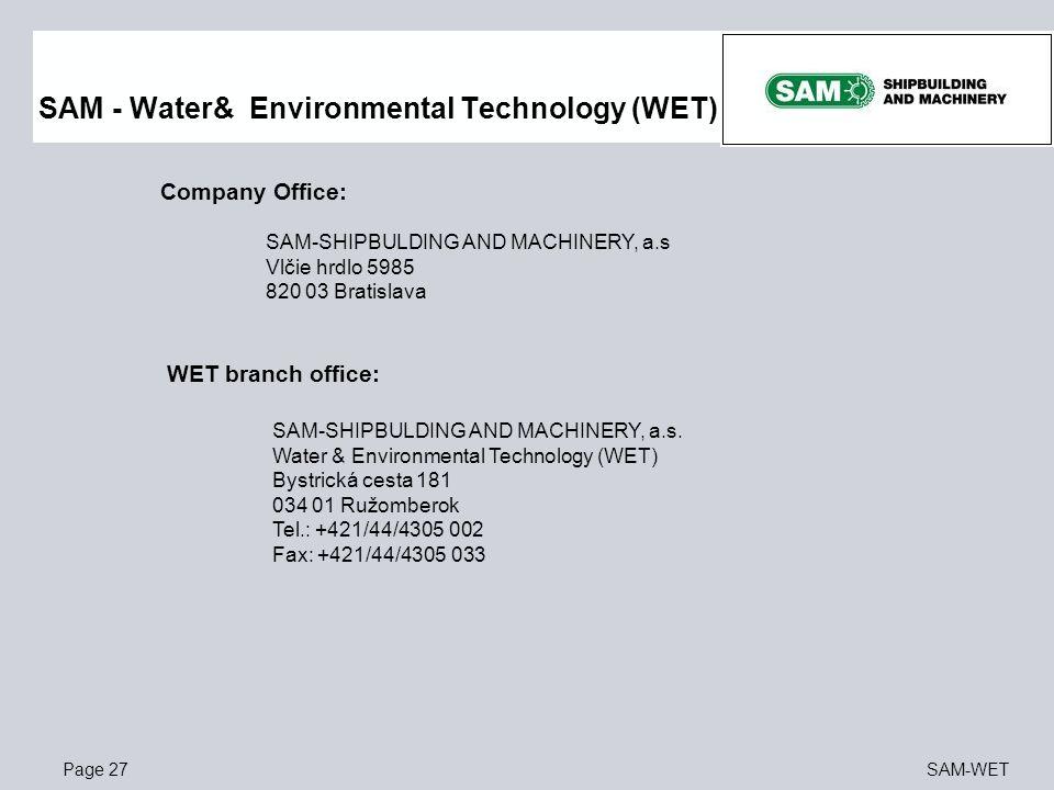 Page 27SAM-WET WET branch office: SAM-SHIPBULDING AND MACHINERY, a.s. Water & Environmental Technology (WET) Bystrická cesta 181 034 01 Ružomberok Tel