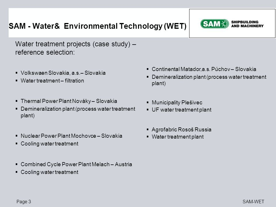Page 3SAM-WET SAM - Water& Environmental Technology (WET) Water treatment projects (case study) – reference selection:  Volkswaen Slovakia, a.s.– Slo