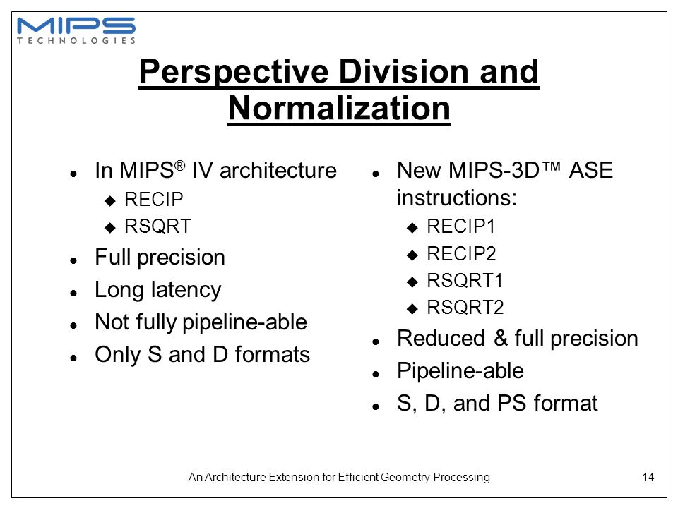 An Architecture Extension for Efficient Geometry Processing14 Perspective Division and Normalization l In MIPS ® IV architecture u RECIP u RSQRT l Ful