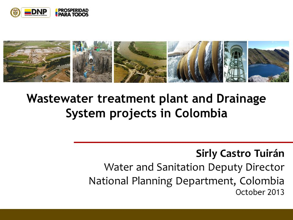 Sirly Castro Tuirán Water and Sanitation Deputy Director National Planning Department, Colombia October 2013 Wastewater treatment plant and Drainage S