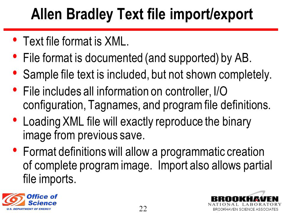 22 BROOKHAVEN SCIENCE ASSOCIATES Allen Bradley Text file import/export Text file format is XML.