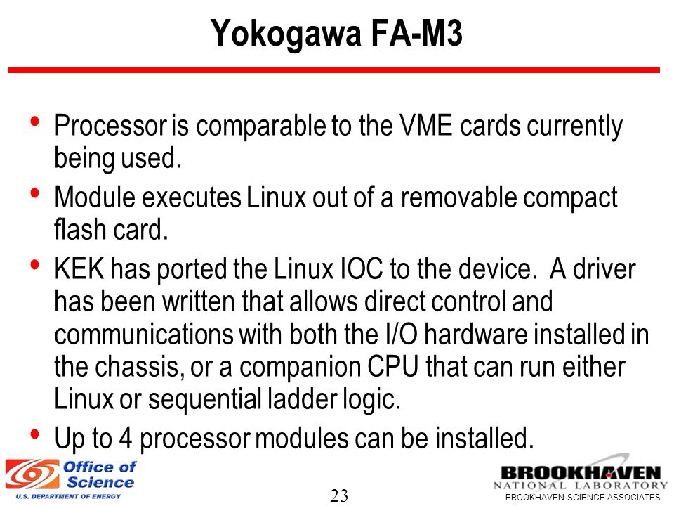 23 BROOKHAVEN SCIENCE ASSOCIATES Yokogawa FA-M3 Processor is comparable to the VME cards currently being used.