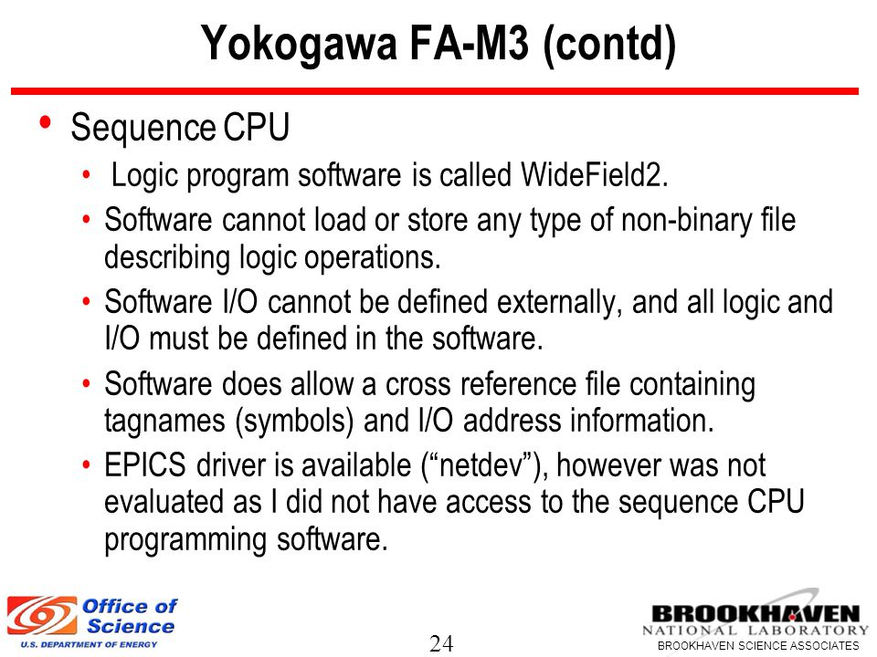 24 BROOKHAVEN SCIENCE ASSOCIATES Yokogawa FA-M3 (contd) Sequence CPU Logic program software is called WideField2.