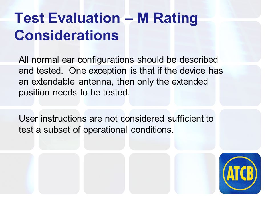Test Evaluation – M Rating Considerations All normal ear configurations should be described and tested.