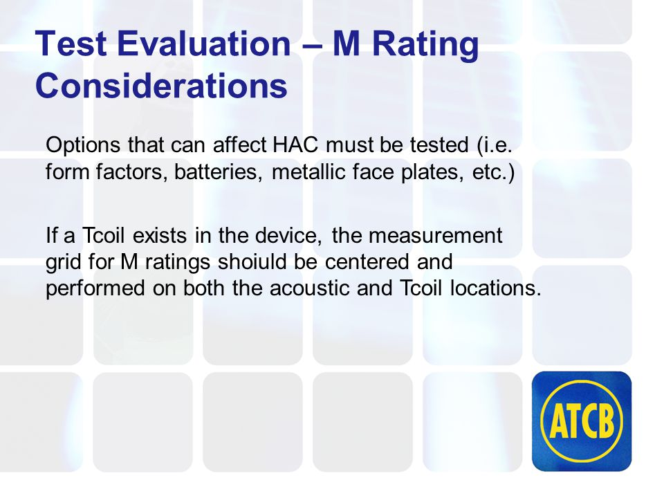 Test Evaluation – M Rating Considerations Options that can affect HAC must be tested (i.e.