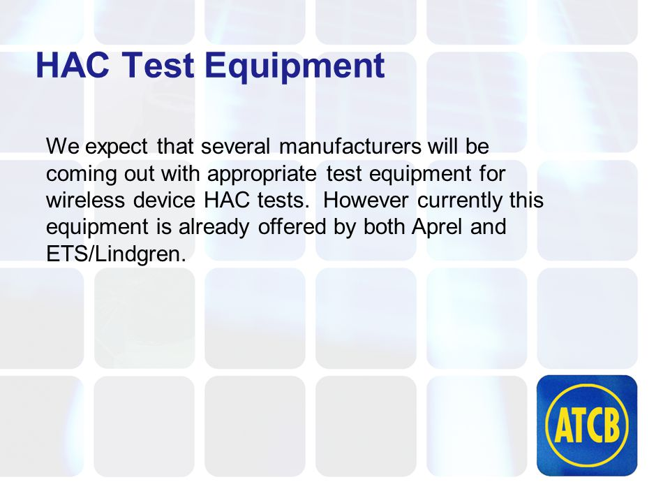 HAC Test Equipment We expect that several manufacturers will be coming out with appropriate test equipment for wireless device HAC tests.