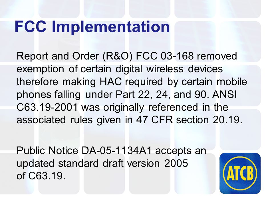 FCC Implementation Report and Order (R&O) FCC 03-168 removed exemption of certain digital wireless devices therefore making HAC required by certain mobile phones falling under Part 22, 24, and 90.
