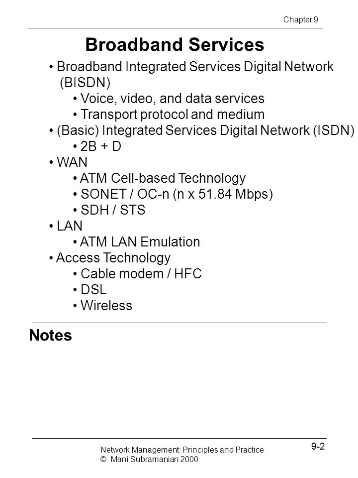 Notes Broadband Services Broadband Integrated Services Digital Network (BISDN) Voice, video, and data services Transport protocol and medium (Basic) I