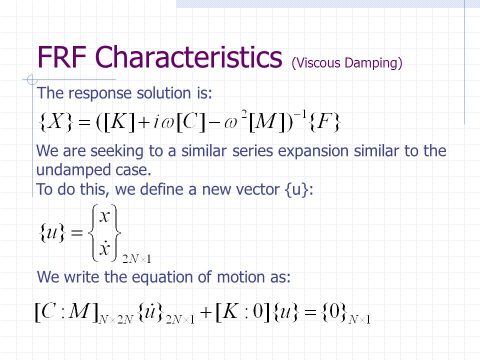 FRF Characteristics (Viscous Damping) The response solution is: We are seeking to a similar series expansion similar to the undamped case.
