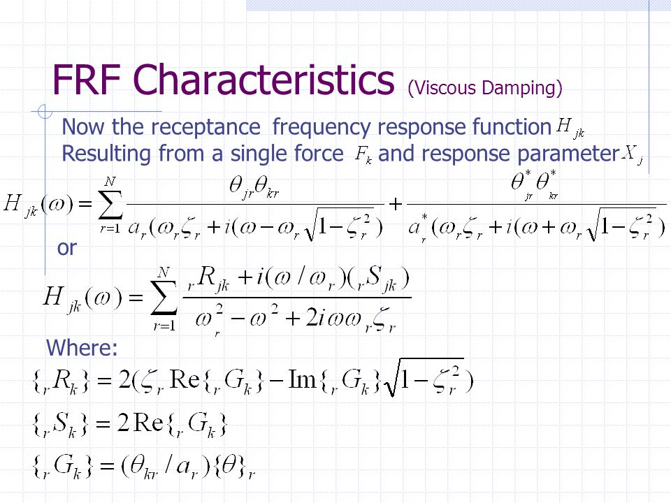 FRF Characteristics (Viscous Damping) Now the receptance frequency response function Resulting from a single force and response parameter or Where: