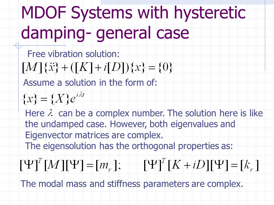 MDOF Systems with viscous damping- general case Next, multiply equation (*) by and (**) by : (2) Equations (1) and (2) are the orthogonality conditions: If we use the fact that the modes are pair, then